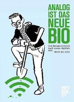 Analog-ist-das-neue-Bio--Eine-Navigationshilfe-durch-unsere-digitale-Welt-9783849303679_xxl
